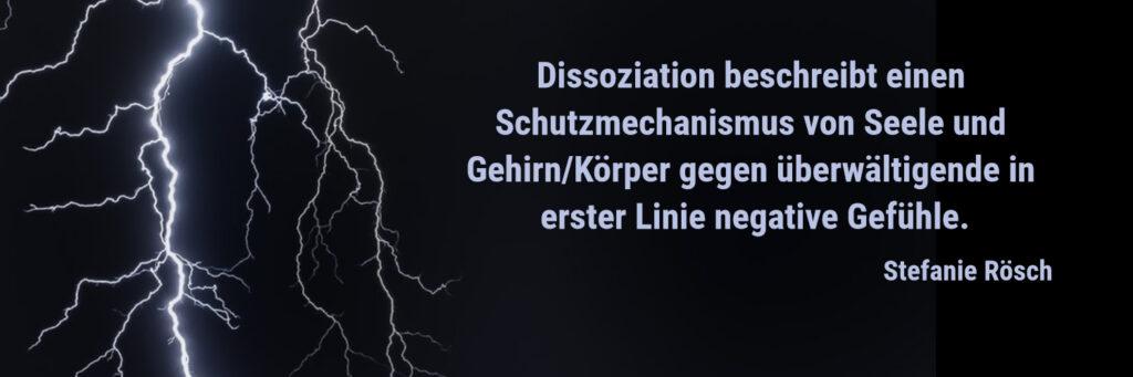 Dissoziation beschreibt einen Schutzmechanismus von Seele und Gehirn/Körper gegen überwältigende in erster Linie negative Gefühle.